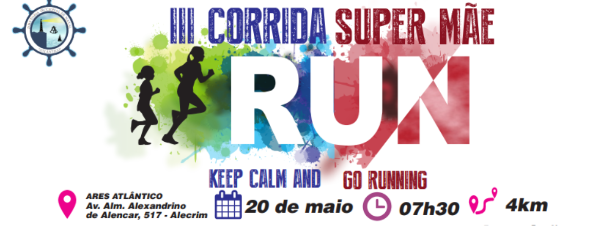 "III Corrida Super Mãe Run - "" Keep Calm and Go Running"""